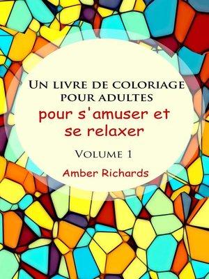 cover image of Un livre de coloriage pour adultes, pour s'amuser et se relaxer, Volume 1