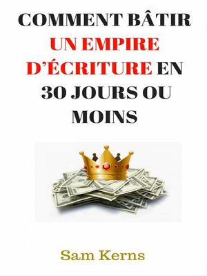 cover image of Comment bâtir un empire d'écriture en 30 jours ou moins