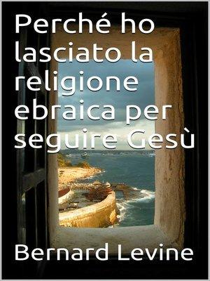cover image of Perché ho lasciato la religione ebraica per seguire Gesù