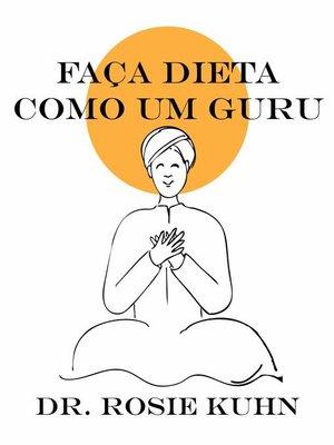 cover image of Faça Dieta Como Um Guru