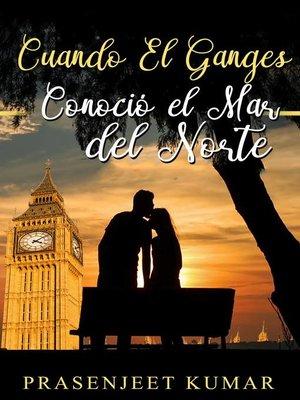 cover image of Cuando El Ganges Conoció el Mar del Norte