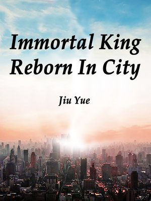 cover image of Immortal King Reborn In City