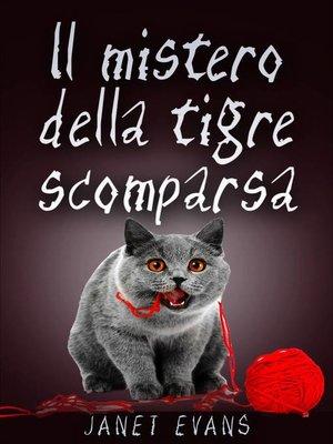 cover image of Il mistero della tigre scomparsa