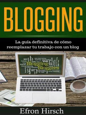 cover image of Blogging La guía definitiva de cómo reemplazar tu trabajo con un blog