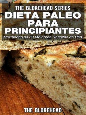 cover image of Dieta Paleo para Principiantes--Reveladas as 30 Melhores Receitas de Pão