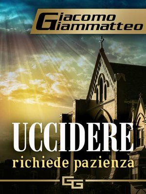 cover image of Uccidere richiede pazienza