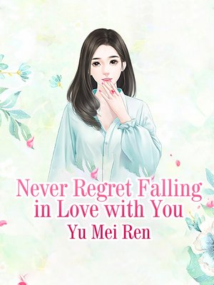 cover image of Never Regret Falling in Love with You