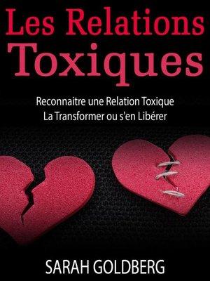 cover image of Les Relations Toxiques Reconnaitre une Relation Toxique La Transformer ou s'en Libérer