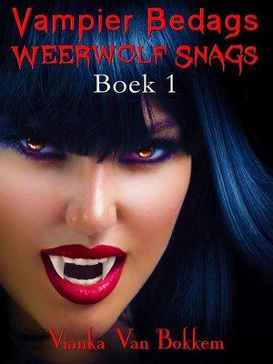 cover image of Vampier Bedags Weerwolf Snags Boek 1