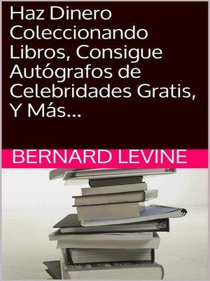 cover image of Haz Dinero Coleccionando Libros, Consigue Autógrafos de Celebridades Gratis, Y Más...