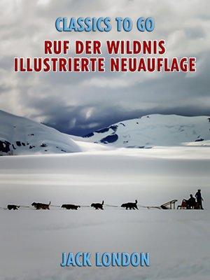cover image of Ruf der Wildnis--Illustrierte Neuauflage