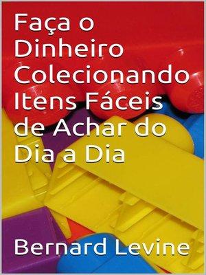 cover image of Faça o Dinheiro Colecionando Itens Fáceis de Achar do Dia a Dia