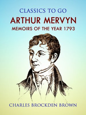cover image of Arthur Mervyn; Or, Memoirs of the Year 1793