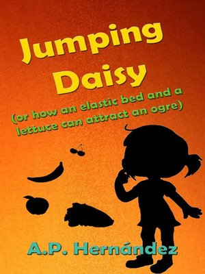 cover image of Jumping Daisy (or how an Elastic Bed and a Lettuce Can Attract an Ogre)