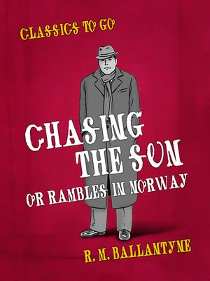 cover image of Chasing the Sun Or Rambles in Norway