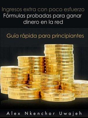 cover image of Ingresos extra con poco esfuerzo. Fórmulas probadas para ganar dinero en la red. Guía rápida para principiantes