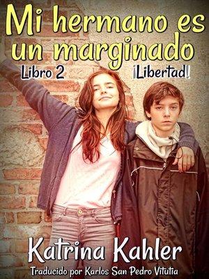 cover image of Mi hermano es un marginado--Libro 2--Libertad