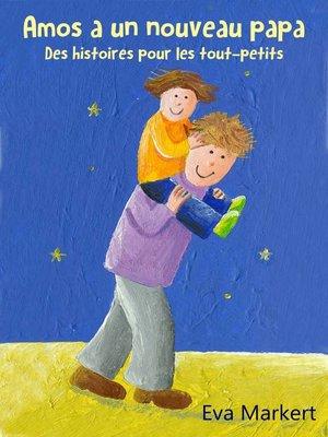 cover image of Amos a un nouveau papa--Des histoires pour les tout-petits