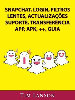cover image of Snapchat, Login, Filtros, Lentes, Actualizações, Suporte, Transferência, App, Apk, ++, Guia