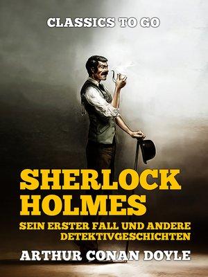 cover image of Sherlock Holmes   Sein erster Fall und andere Detektivgeschichten