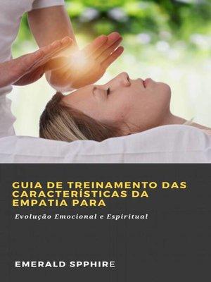 cover image of Guia de Treinamento das Características da Empatia para Evolução Emocional e Espiritual