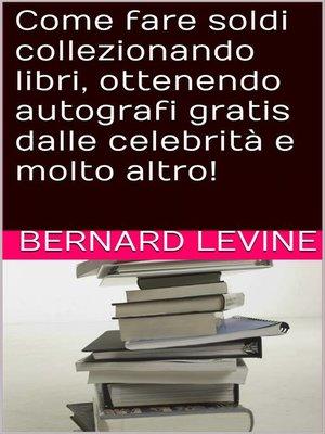 cover image of Come fare soldi collezionando libri, ottenendo autografi gratis dalle celebrità e molto altro!