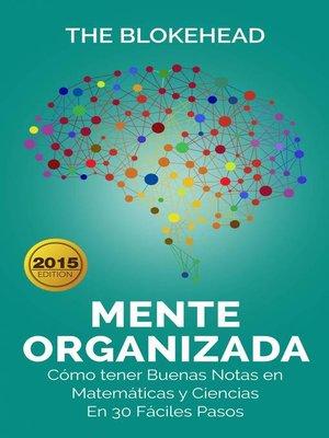 cover image of Mente Organizada. Cómo tener Buenas Notas en Matemáticas y Ciencias, En 30 Fáciles Pasos