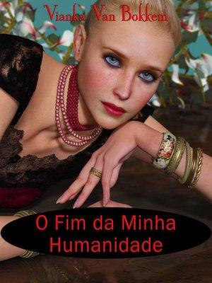 cover image of O Fim Da Minha Humanidade