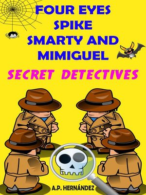 cover image of Four Eyes, Spike, Smarty, and Mimiguel. Secret Detectives