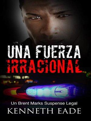 cover image of Una fuerza irracional