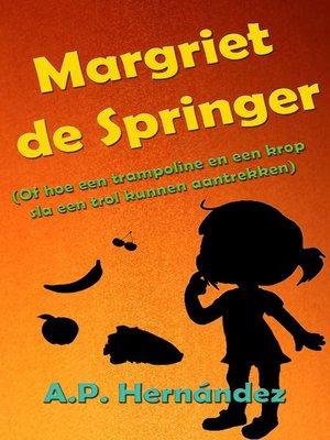 cover image of Margriet de Springer  (Of hoe een trampoline en een krop sla een trol kunnen aantrekken)