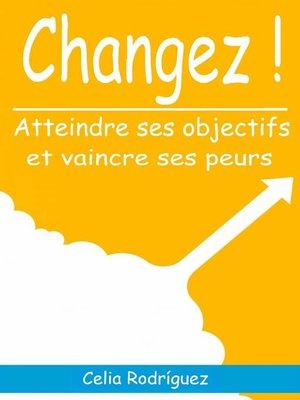 cover image of CHANGEZ ! ATTEINDRE SES OBJECTIFS ET VAINCRE SES PEURS