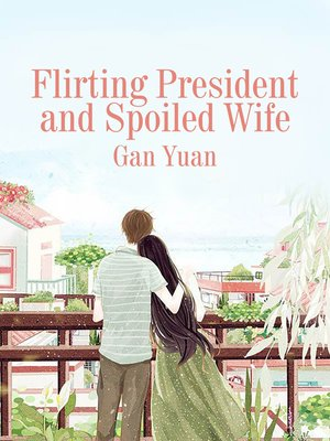 cover image of Flirting President and Spoiled Wife
