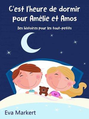 cover image of C'est l'heure de dormir pour Amélie et Amos--Des histoires pour les tout-petits
