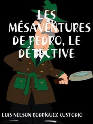 cover image of Les mésaventures de Pedro, le détective