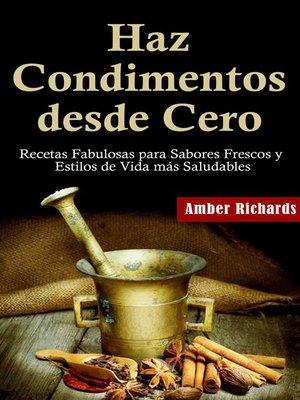 cover image of Haz Condimentos Desde Cero Recetas Fabulosas Para Sabores Frescos Y Estilos De Vida Más Saludables