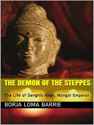 cover image of The Demon of the Steppes. the Life of Genghis Khan, Mongol Emperor