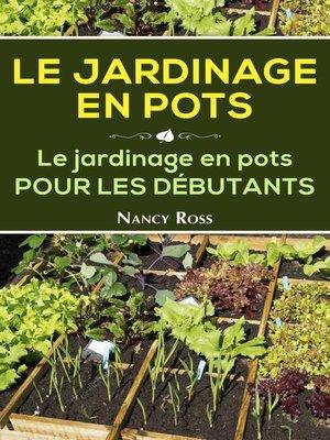 cover image of Le Jardinage en pots  Le jardinage en pots pour les débutants