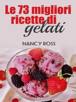 cover image of Le 73 migliori ricette di gelati