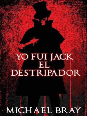 cover image of Yo fui Jack el Destripador