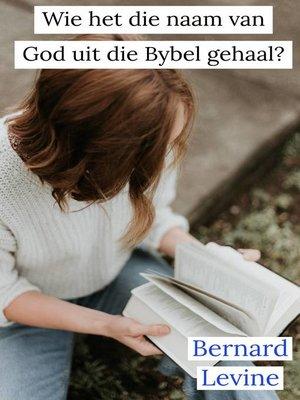 cover image of Wie het die naam van God uit die Bybel gehaal?