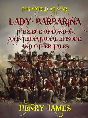 cover image of Lady Barbarina, the Siege of London, an International Episode, and Other Tales