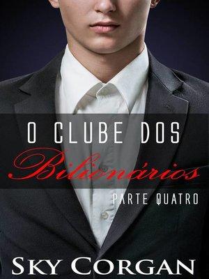cover image of O Clube dos Bilionários Parte IV