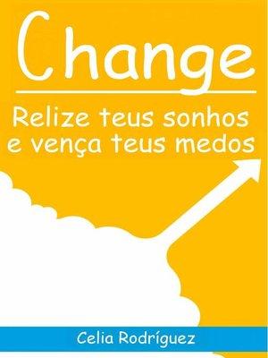 cover image of Change--Relize teus sonhos e vença teus medos