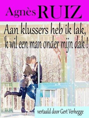 cover image of Aan klussers heb ik lak, 'k wil een man onder mijn dak !