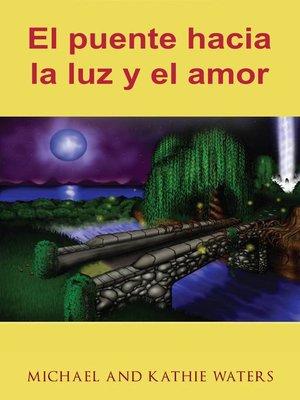 cover image of El puente hacia la luz y el amor