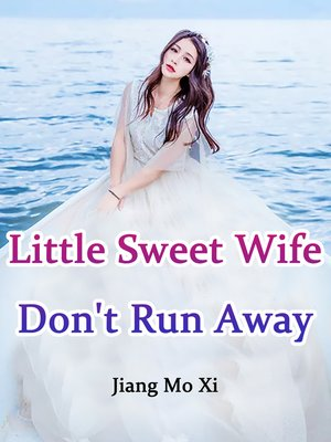cover image of Little Sweet Wife, Don't Run Away!