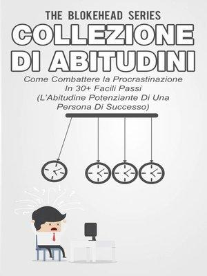 cover image of Collezione di Abitudini--Come Combattere la Procrastinazione In 30+ Facili Passi