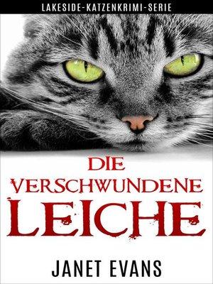 cover image of Die Verschwundene Leiche  (Lakeside-Katzenkrimi-Serie)