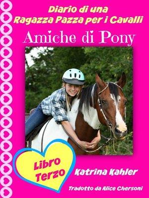 cover image of Diario di una Ragazza Pazza per i Cavalli--Libro Terzo--Amiche di Pony